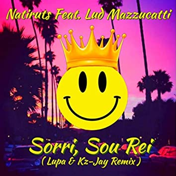 Sorri, Sou Rei (Lupa & Kz-Jay Remix) [feat. Lud Mazzucatti]