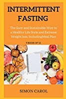 Intermittent Fasting: The Easy and Sustainable Way to a Healthy Life Style and Extreme Weight loss, Including Meal Plan (9 BOOK OF 12)