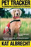 Pet Tracker: The Amazing Story of Rachel the K-9 Pet Detective