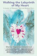 Walking the Labyrinth of My Heart: A Journey of Pregnancy, Grief and Newborn Death
