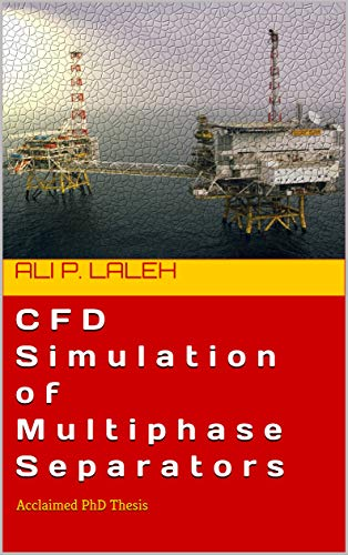 CFD Simulation of Multiphase Separators: Acclaimed PhD Thesis (English Edition)