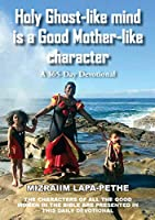 Holy Ghost-like mind is a Good Mother-like character: A 365-Day Devotional