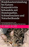Bindehautentzündung bei Katzen - Konjunktivitis behandeln mit Homöopathie, Schüsslersalzen und Naturheilkunde: Ein homöopathischer und...