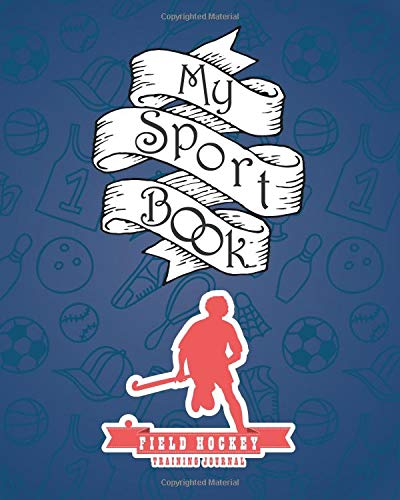 My sport book - Field hockey training journal: 200 cream pages with 8