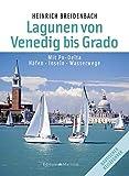 Die Lagunen von Venedig bis Grado: Mit Po-Delta / Häfen Inseln Wasserwege