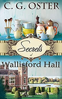 Secrets at Wallisford Hall (Dory Sparks Mysteries Book 1) by [C.G. Oster]