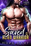 Saved by the Alien Warrior: A Sci Fi Alien Romance (Warriors of Agron Book 3)