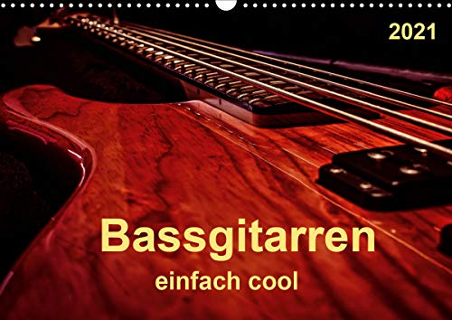 Bassgitarren - einfach cool (Wandkalender 2021 DIN A3 quer)