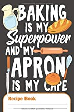 Baking IsMy Superpower And My Apron Is My Cape - Recipe Book: Blank Recipe Journal To Write In Your 100 Favourite Recipes (German Edition)