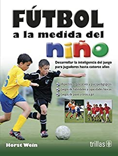 F?tbol a la medida del ni?o / Soccer to measure of the child (Spanish Edition) by Horst Wein (2013-07-11)