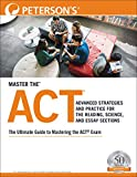 Master the ACT: Advanced Strategies and Practice for the Reading, Science, and Essay Sections (Peterson's Master the Act)