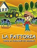La Fattoria - Libro da Colorare per Bambini: il Mio Primo Album da Dipingere e Pitturare c...