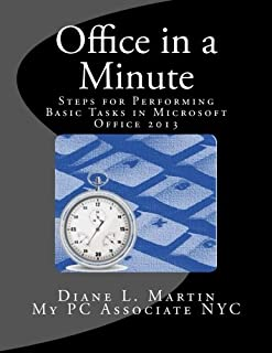 Office in a Minute: Steps for Performing Basic Tasks in Microsoft Office 2013