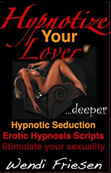 Hypnotize Your Lover the erotic hypnosis book that will teach you everything about hypnosis and sex Learn covert hypnosis secret sleep hypnosis technique erotic stories.