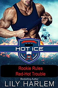 Rookie Rules. Red-Hot Trouble: Hockey Sports Romance (Standalone Reads) (Hot Ice Book 8) by [Lily Harlem]