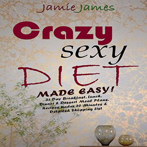 Crazy Sexy Diet Made Easy!: 21 Day Cleanse Breakfast, Lunch, Dinner & Dessert Crazy Sexy Meal Plans audiobook cover art