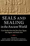 Seals and Sealing in the Ancient World: Case Studies from the Near East, Egypt, the Aegean...