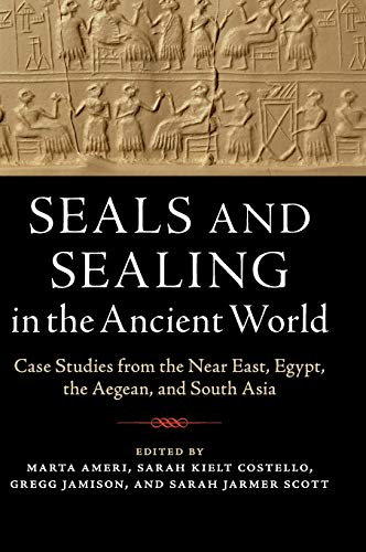Seals and Sealing in the Ancient World: Case Studies from the Near East, Egypt, the Aegean, and South Asia