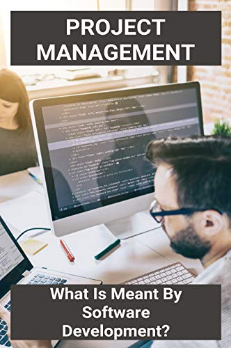 Project Management: What Is Meant By Software Development?: Free Project Management Software (English Edition)