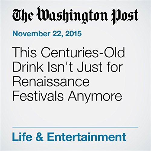 This Centuries-Old Drink Isn't Just for Renaissance Festivals Anymore cover art