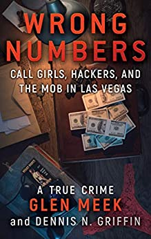 WRONG NUMBERS: Call Girls, Hackers, And The Mob In Las Vegas by [Glen Meek, Dennis N. Griffin]