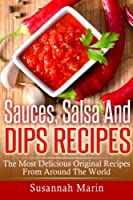 Sauces, Salsa and Dips Recipes: The Most Delicious Original Recipes from Around the World 1517207045 Book Cover
