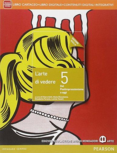 Arte di vedere. Ediz. gialla. Per le Scuole superiori. Con e-book. Con espansione online (Vol. 5)