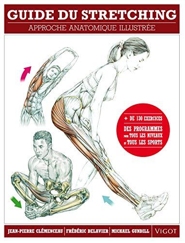 Guide du stretching: Approche anatomique illustrée