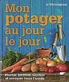 Mon potager au jour le jour. Planter, jardiner, récolter et savourer toute l'année
