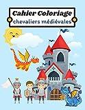 cahier coloriage chevaliers médiévales: Chevaliers, dragons et châteaux|60 coloriages pour petits chevaliers|Livre de coloriage pour enfants sur le ... pour fille ou garçon|8,5X11pouces