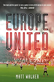 Europe United: 1 football fan. 1 crazy season. 55 UEFA nations by [Matt Walker]