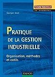 Pratique de la gestion industrielle - Organisation, méthodes et outils
