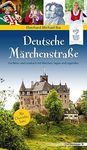 Deutsche Märchenstraße: Ein Reise- und Lesebuch mit Märchen, Sagen und Legenden