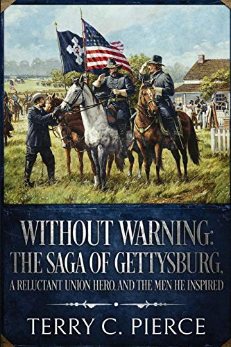 Without Warning: The Saga of Gettysburg, A Reluctant Union Hero, and the Men He Inspired