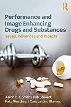 Performance and Image Enhancing Drugs and Substances: Issues, Influences and Impacts