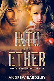 [Andrew Bardsley]のInto the Ether: An Urban Fantasy Action Adventure: The Ether World Series (English Edition)