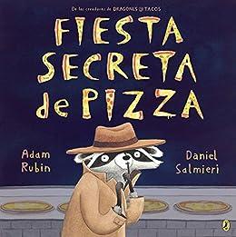 Fiesta secreta de pizza (Spanish Edition) by [Adam Rubin, Daniel Salmieri]