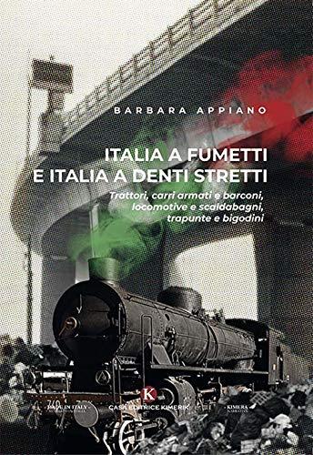 Italia a fumetti e Italia a denti stretti. Trattori, carri armati e barconi, locomotive e scaldabagni, trapunte e bigodini