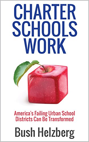 Charter Schools Work: America's Failing Urban School Districts Can Be...