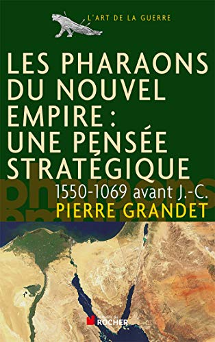 Les pharaons du Nouvel Empire (1550-1069 av. J.-C.): Une pensée stratégique