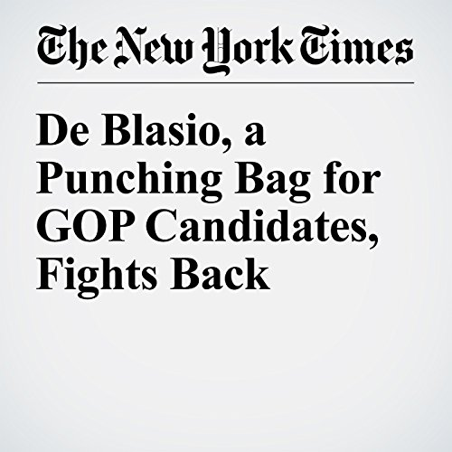 De Blasio, a Punching Bag for GOP Candidates, Fights Back cover art