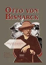 Otto Von Bismarck: Drei Fruhe Biographien Im Sammelband (German Edition)