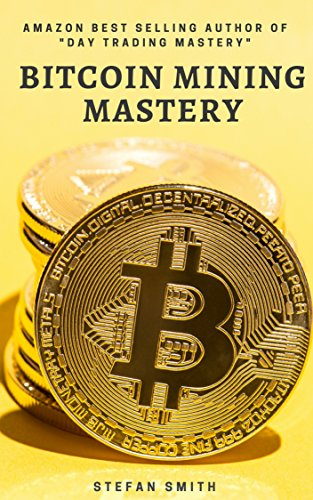 Bitcoin Mining Mastery: What is Bitcoin Mining, How Does Bitcoin Mining Work, What are Bitcoin Mining Pools and How to start Bitcoin Mining (English Edition)