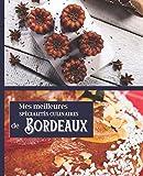 Mes meilleures spécialités CULINAIRES de BORDEAUX: Carnet à remplir | RASSEMBLEZ VOS 45 meilleures recettes dans ce livre de 151 pages | PASSION CUISINE