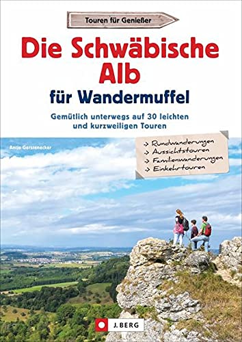 Wanderführer: Die Schwäbische Alb für Wandermuffel. Gemütlich unterwegs auf leichten und kurzweiligen Touren – Entspannt über die Schwäbische Alb in ... auf 30 leichten und kurzweiligen Touren