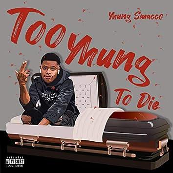 Too Yhung to Die