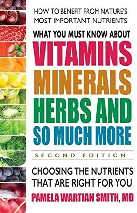 What You Must Know About Vitamins, Minerals, Herbs & More―SECOND EDITION: Choosing the Nutrients That Are Right for You