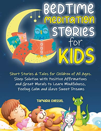 Bedtime Meditation Stories for Kids: Short Stories & Tales for Children of All Ages. Sleep Solution with Positive Affirmations and Great Morals to Learn Mindfulness, Feeling Calm and Have Sweet Dreams