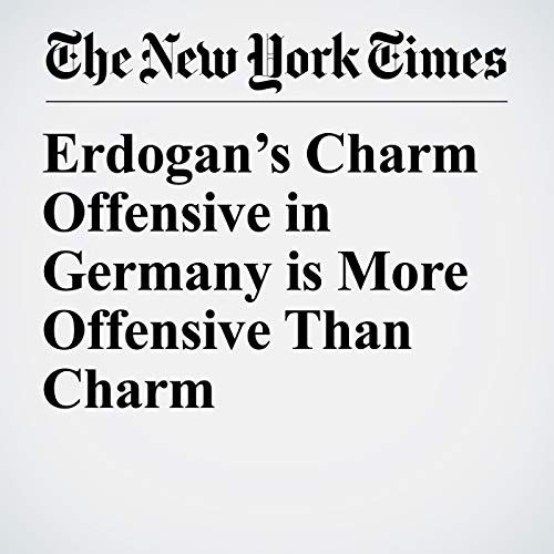 Erdogan's Charm Offensive in Germany is More Offensive Than Charm copertina