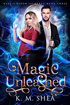 Magic Unleashed (Hall of Blood and Mercy Book 3) by [K. M. Shea]